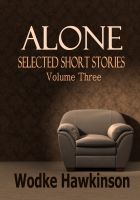 Cover for 'Alone, Selected Short Stories Vol. Three'