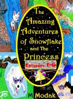 Cover for 'The Amazing Adventures of Snowflake and The Princess Episodes 1-6'