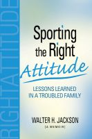 Cover for 'Sporting the Right Attitude: Lessons Learned in a Troubled Family'
