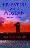 Cover for 'Priestess of the Aegean: Book Three--The Elixir of Life'