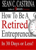 Cover for 'How to be a Retired Entrepreneur In 30 Days or Less'