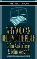 Cover for 'The Facts on Why You Can Believe The Bible'