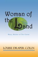 Cover for 'Woman of the Land: Mary, Mother of The Christ'