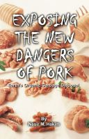 Cover for 'Exposing the New Dangers of Pork - Earth's Organic Garbage Disposal'