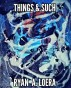 Things & Such by Ryan Loera