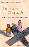 Cover for 'The Story of Jesus and Us: A Love Story in the Shadow of the Cross'
