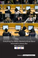 Cover for 'Everything You Always Wanted to Know About Information Literacy 