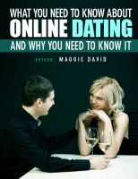 Cover for 'What You Need To Know About Online Dating - And Why You Need To Know It'