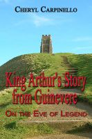 Cover for 'King Arthur's Story from Guinevere: On the Eve of Legend'