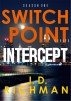 SWITCH POINT: INTERCEPT (Season One:Episode One) by J.D Richman