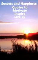 Cover for 'Success and Happiness - Quotes to Motivate Inspire & Live by'