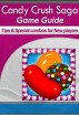 Candy Crush Saga Game Guide Tips & Special Combos for New Players by Dsaap