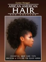 Cover for 'African American Hair – New Edition Essential Hair Care Tips, Braiding & Styling for Black Women'
