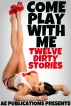 Come Play With Me - Twelve Dirty Stories by AE Publications