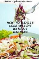Cover for 'How To Really Lose Weight Without Dieting'