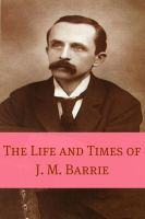 Cover for 'The Life and Times of J.M. Barrie (Annotated)'