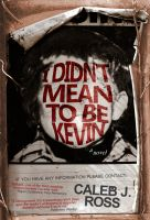 Cover for 'I Didn't Mean to be Kevin: a novel'