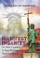 Cover for 'Manifest Insanity, Or: How I Learned to Stop Worrying and Think for Myself'