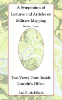 Cover for 'A Symposium of Lectures and Articles on Military Mapping Section Three: Two Views from Inside Lincoln's Office'