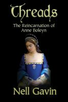 Cover for 'Threads: The Reincarnation of Anne Boleyn'