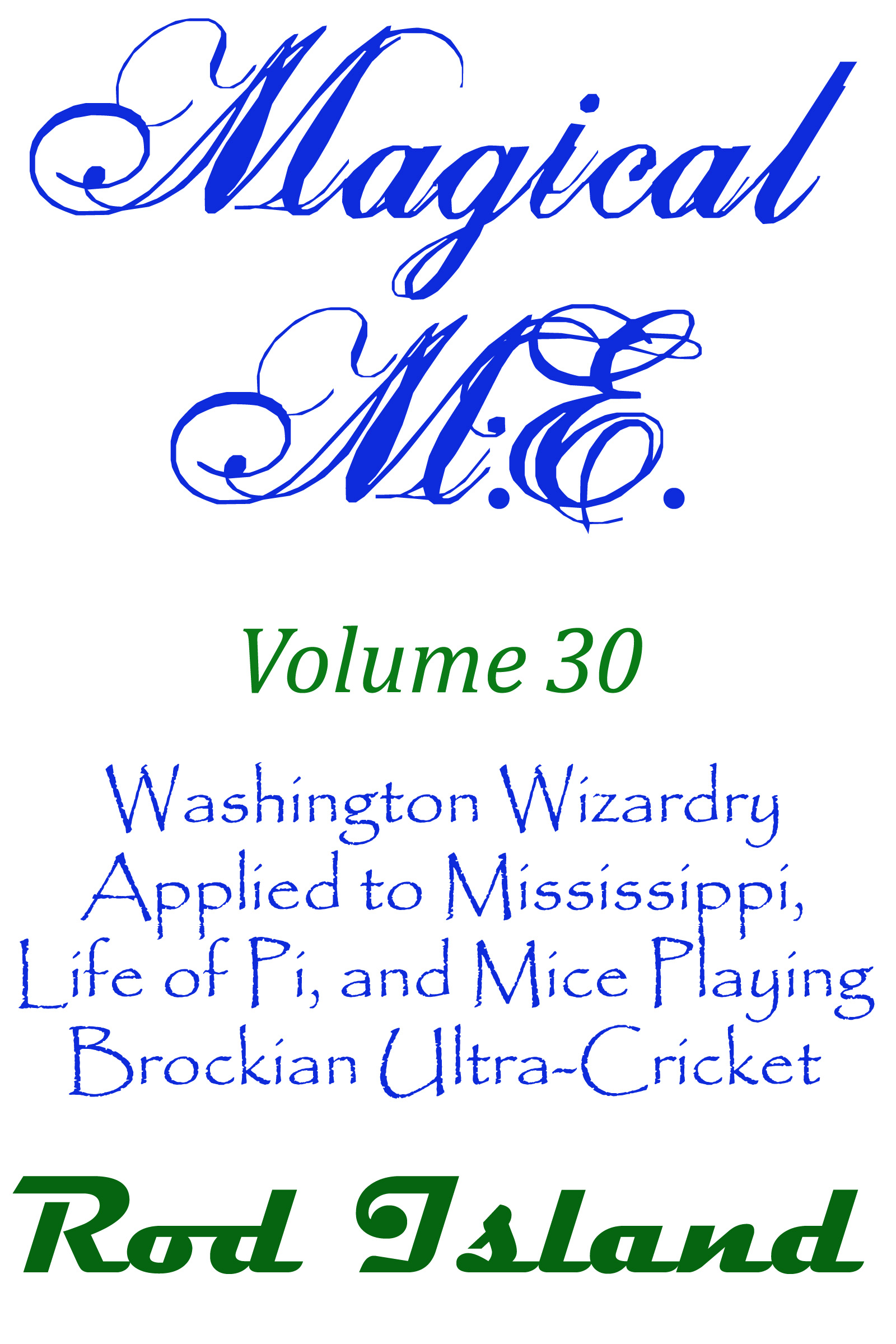 Rod Island - Magical M.E.: Washington Wizardry Applied to Mississippi, Life of Pi, and Mice Playing Brockian Ultra-Cricket, Volume 30