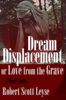 Cover for 'Dream Displacement, or Love from the Grave'