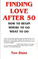Cover for 'Finding Love After 50: How To Begin. Where To Go. What To Do'