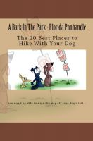 Cover for 'A Bark In The Park-Florida Panhandle: The 20 Best Places To Hike With Your Dog'