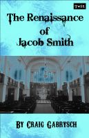 Cover for 'The Renaissance of Jacob Smith (A Jacob Smith Story #3)'