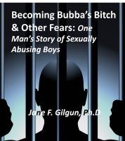 Cover for 'Becoming Bubba's Bitch & Other Fears: One Man's Story of Sexually Abusing Boys'