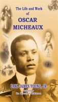 Cover for 'The Life and Work of Oscar Micheaux: Pioneer Black Author and Filmmaker: 1884-1951'