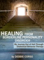 Cover for 'Healing From Borderline Personality Disorder: My Journey Out of Hell Through Dialectical Behavior Therapy'