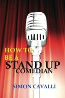 Cover for 'How To Be A Stand Up Comedian -  The Beginners Guide Towards Becoming A Successful Stand-up Comedian'