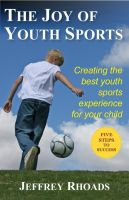 Cover for 'The Joy of Youth Sports: Creating the Best Youth Sports Experience for Your Child'