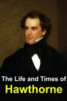 Cover for 'The Life and Times of Nathaniel Hawthorne'