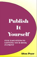 Cover for 'Publish It Yourself: Five Easy Steps to Getting Your Book in Print'