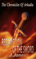 Cover for 'Redemption Of The Sword - The Chronicles Of Arkadia Book 2'