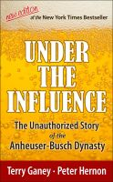 Cover for 'Under the Influence, New Edition of the Unauthorized Story of the Anheuser-Busch Dynasty'