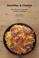 "Cover for 'GourMac & Cheese - The Ultimate ""Upscale"" College Cookbook'"