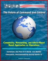 Cover for 'The Future of Command and Control - Complexity, Networking, and Effects-Based Approaches to Operations - Terrorism, the Post 9-11 World, von Moltke, Clausewitz, Decisionmaking during Apollo 13'
