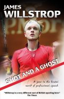 Cover for 'Shot and a Ghost: a year in the brutal world of professional squash'