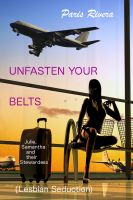 Cover for 'Unfasten Your Belts: Julie, Samantha and their Stewardess (lesbian seduction)'