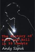 Cover for 'The History of Rock and Roll in 99 tweets'