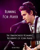 Cover for 'Running for Mayer: The Unauthorized Romantic Biography of John Mayer'