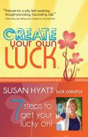Cover for 'Create Your Own Luck: 7 Steps to Get Your Lucky On'