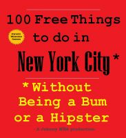 Cover for '100 Free Things to do in New York* Without Being a Bum or a Hipster'