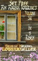 Cover for 'An Amish Journey- Set Free- Volume 6- He Is Risen'