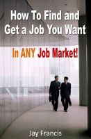 Cover for 'How To Find And Get A Job You Want...In Any Job Market!'