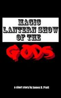 Cover for 'Magic Lantern Show of the Gods'
