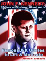 Cover for 'John F Kennedy: The man and His Inspirational Words Famous JFK Quotes to Lift & Motivate'